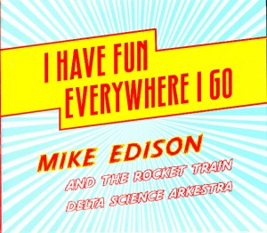 Mike Edision And The Rocket Train Delta Science Arkestra - I Have Fun Everywhere I Go (CD, US)  - Cover
