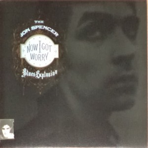 The Jon Spencer Blues Explosion – Now I Got Worry (LP, UK) - Cover