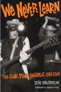 V/A feat. The Jon Spencer Blues Explosion / Honeymoon Killers / Gibson Bros. / Pussy Galore - We Never Learn: The Gunk Punk Undergut, 1988-2001 (BOOK/DOWNLOAD, US)