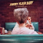 Jimmy Flash Baby - Old Recording Part I (DOWNLOAD, US) Rel: 24 March 13
