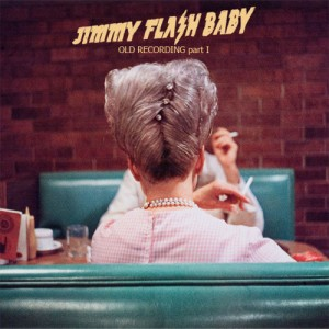 Jimmy Flash Baby - Old Recording Part I (DOWNLOAD, US)