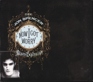 The Jon Spencer Blues Explosion - Now I Got Worry [2010] (CD, UK) - Cover