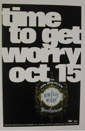 Jon Spencer Blues Explosion - Now I Got Worry (POSTER, US)