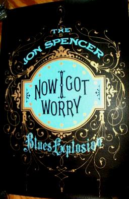 Jon Spencer Blues Explosion - Now I Got Worry (POSTER, US)