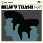 Heavy Trash - Noir! - Cover