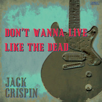 Jack Crispin A.K.A. The Jon Spencer Blues Explosion – Don't Wanna Live Like The Dead  (DOWNLOAD, JAPAN)