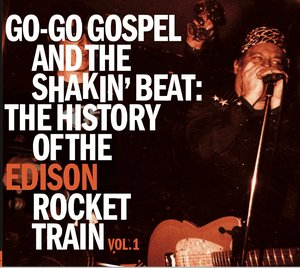 Edison Rocket Train – Go-Go Gospel and the Shakin' Beat: The History of the Edison Rocket Train Vol. 1 (DOWNLOAD, US)