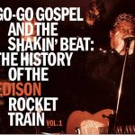Edison Rocket Train - Go-Go Gospel and the Shakin' Beat: The History of the Edison Rocket Train Vol. 1 (DOWNLOAD, US)