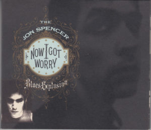 The Jon Spencer Blues Explosion - Now I Got Worry [#1] (CD, EUROPE)  - Cover